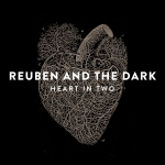 Reuben And The Dark - Heart In Two