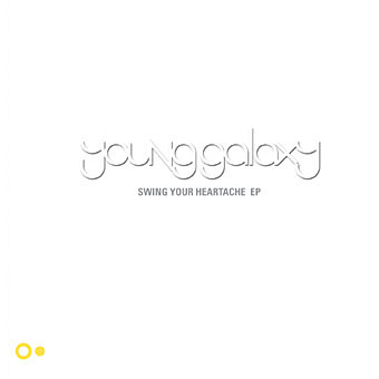 Young Galaxy - Swing Your Heartache Tour EP