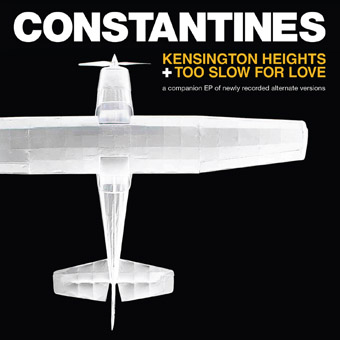 Constantines - Kensington Heights + Too Slow For Love
