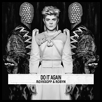 Royksopp and Robyn - Do It Again